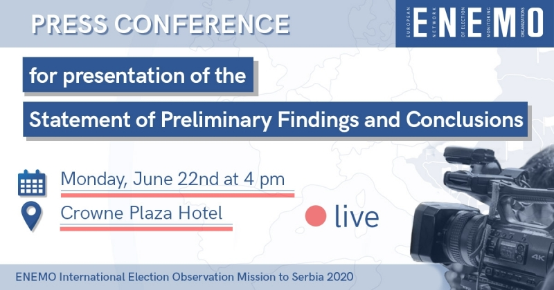 ENEMO IEOM to Serbia is organizing a press conference on Monday June 22nd 2020 to present Statement of Preliminary Findings and Conclusions